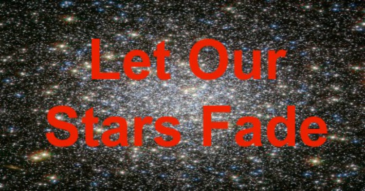 Let Our Stars Fade